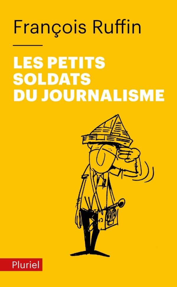 """""""Les petits soldats du journalisme"""", la couverture de l'essai de François Ruffin"""