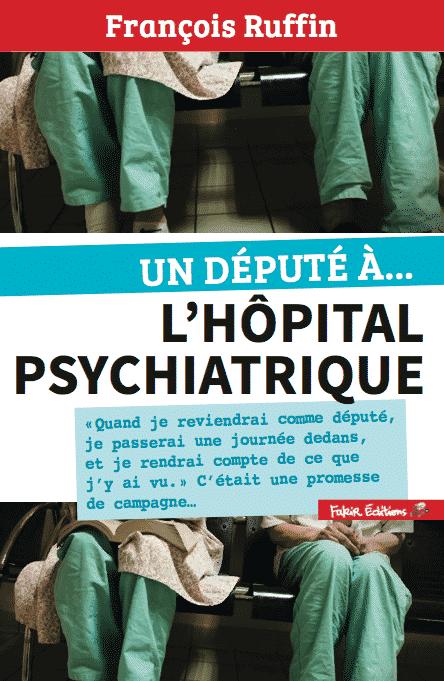 """La couverture de """"Un député à l'hôpital psychiatrique"""", par François Ruffin"""