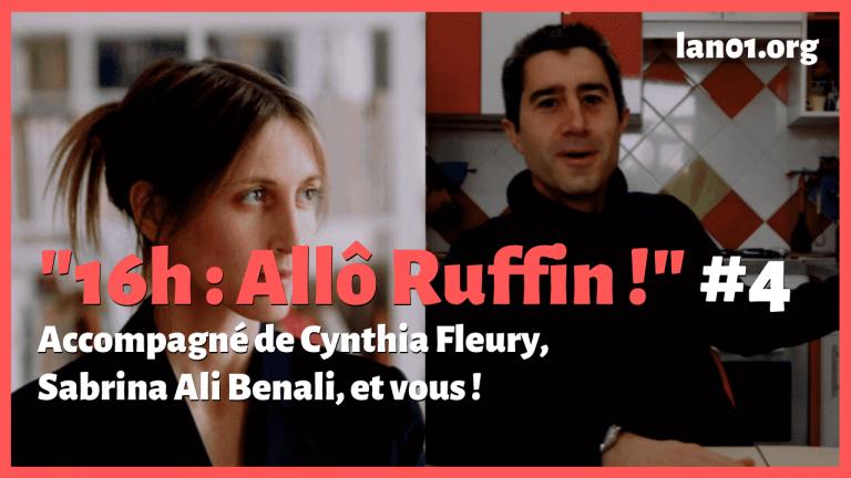 Allo Ruffin épisode 4 avec Cynthia Fleury et Sabrina Ali Benali
