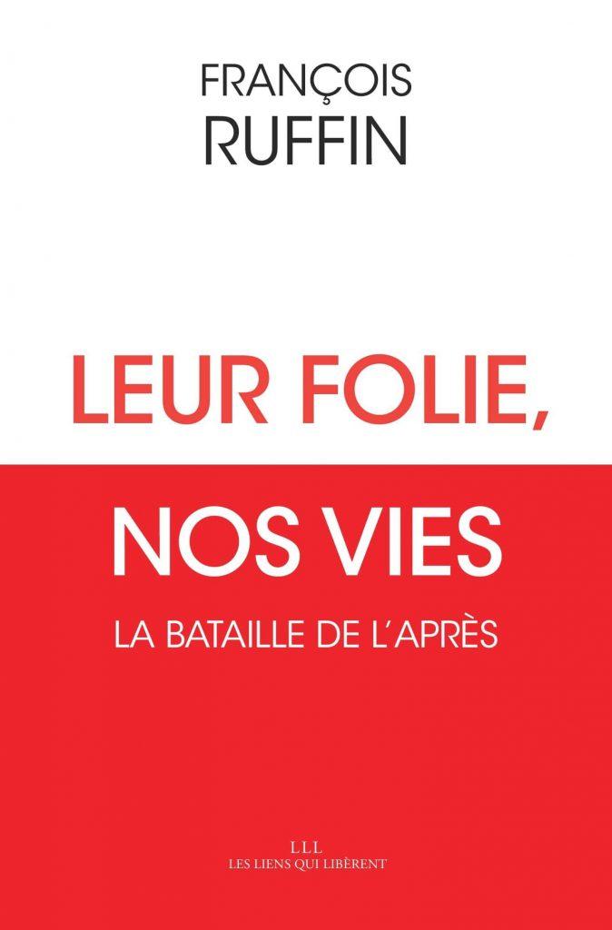 Leur Folie Nos Vies Livres François Ruffin Couv